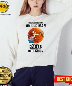 Never Underestimate An Old Man Who Loves Darts And Was Born In December Moon Sweatshirt