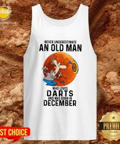Never Underestimate An Old Man Who Loves Darts And Was Born In December Moon Tank TopNever Underestimate An Old Man Who Loves Darts And Was Born In December Moon Tank Top