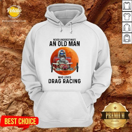 Never Underestimate An Old Man Who Loves Drag Racing Moon HoodieNever Underestimate An Old Man Who Loves Drag Racing Moon Hoodie