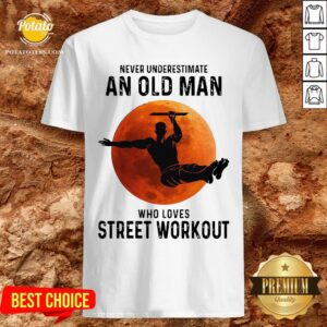 Never Underestimate An Old Man Who Loves Street Workout Moon Shirt