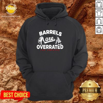 Nice Barrels Are Overrated Los Angeles Hoodie - Design By Potatotees.com