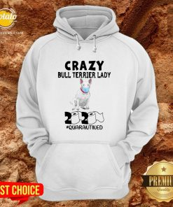 Nice Crazy Bull Terrier Lady 2020 Quarantined Hoodie - Design By Potatotees.com