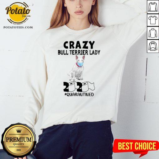 Nice Crazy Bull Terrier Lady 2020 Quarantined Sweatshirt - Design By Potatotees.com