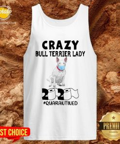 Nice Crazy Bull Terrier Lady 2020 Quarantined Tank Top - Design By Potatotees.com
