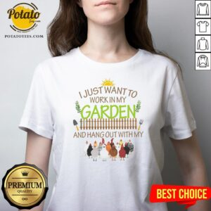 Nice I Just Want To Work In My Garden And Hang Out With My V-neck - Design By Potatotees.com
