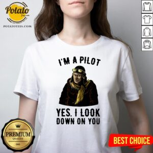 Nice I'm A Pilot Yes I Look Down On You V-neck - Design By Potatotees.com
