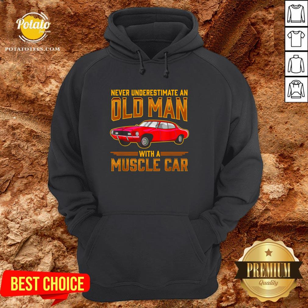Nice Never Underestimate An Old Man With A Muscle Car Hoodie - Design By Potatotees.com