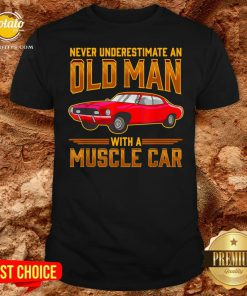 Nice Never Underestimate An Old Man With A Muscle Car Shirt - Design By Potatotees.com
