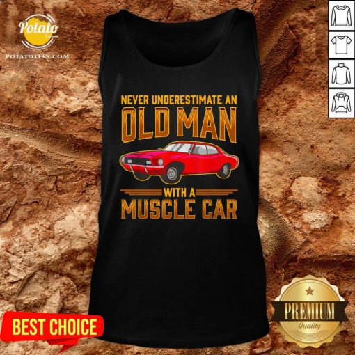 Nice Never Underestimate An Old Man With A Muscle Car Tank Top - Design By Potatotees.com