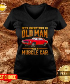Nice Never Underestimate An Old Man With A Muscle Car V-neck - Design By Potatotees.com