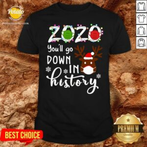 Nice Reindeer 2020 Face Mask You'll Go Down In History Christmas Shirt - Design By Potatotees.com