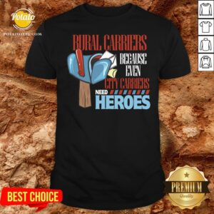Nice Rural Carriers Because Even City Carriers Need Heroes Shirt - Design By Potatotees.com