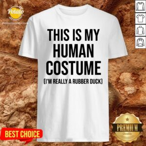 Nice This Is My Human Costume I'm Really A Rubber Duck Halloween Shirt - Design By Potatotees.com