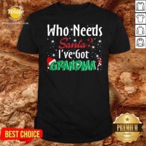 Nice Who Needs Santa I've Got Grandma Shirt - Design By Potatotees.com