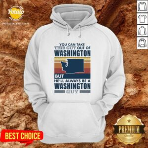 Nice You Can Take This Guy Out Of Washington But He'll Always Be A Washington Guy Line Vintage Retro Hoodie - Design By Potatotees.com