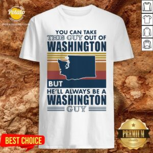 Nice You Can Take This Guy Out Of Washington But He'll Always Be A Washington Guy Line Vintage Retro Shirt - Design By Potatotees.com