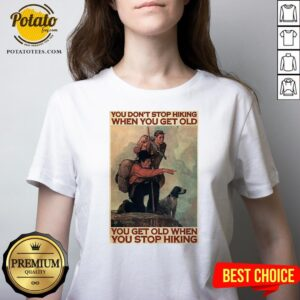 Nice You Don't Stop Hiking When You Get Old You Get Old When You Stop Hiking V-neck - Design By Potatotees.com