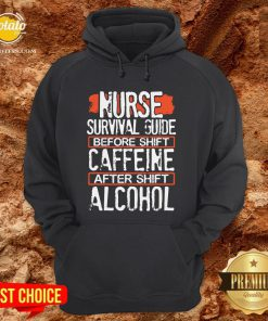 Nurse Survival Guide Before Shift Caffeine After Alcohol Hoodie - Design By Potatotees.com