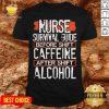 Nurse Survival Guide Before Shift Caffeine After Alcohol Shirt - Design By Potatotees.com