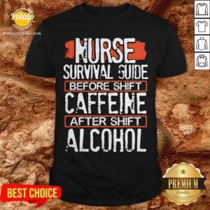 Nurse Survival Guide Before Shift Caffeine After Alcohol Shirt - Design By Potatotees.com