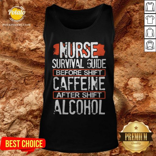 Nurse Survival Guide Before Shift Caffeine After Alcohol Tank Top - Design By Potatotees.com