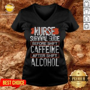Nurse Survival Guide Before Shift Caffeine After Alcohol V-neck - Design By Potatotees.com