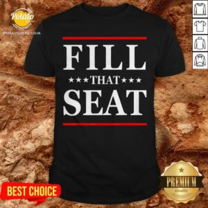Official Fill That Seat Shirt - Design By Potatotees.com