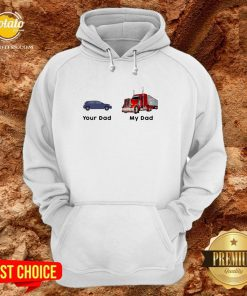 Official Trucker Your Dad My Dad Hoodie - Design By Potatotees.com