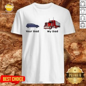 Official Trucker Your Dad My Dad Shirt - Design By Potatotees.com