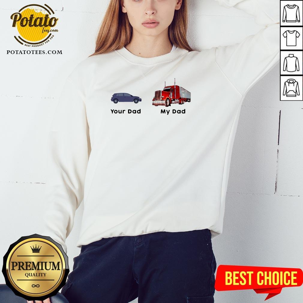 Official Trucker Your Dad My Dad Sweatshirt - Design By Potatotees.com