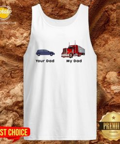 Official Trucker Your Dad My Dad Tank Top - Design By Potatotees.com