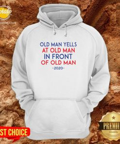 Old Man Yells At Old Man In Front Of Old Man 2020 Hoodie