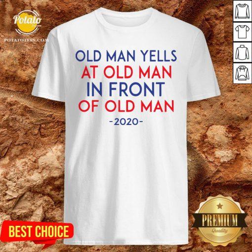 Old Man Yells At Old Man In Front Of Old Man 2020 Shirt