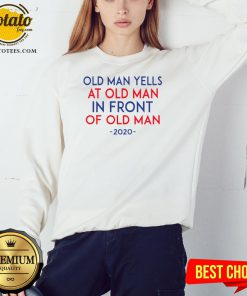 Old Man Yells At Old Man In Front Of Old Man 2020 Sweatshirt
