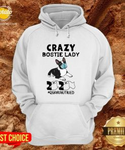 Perfect Crazy Bostie Lady 2020 Quarantined Hoodie - Design By Potatotees.com