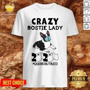 Perfect Crazy Bostie Lady 2020 Quarantined Shirt - Design By Potatotees.com