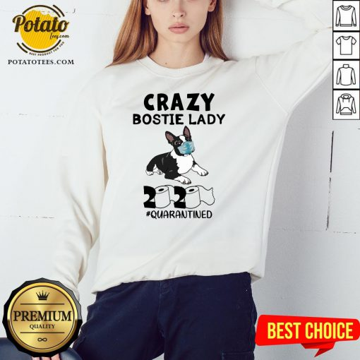Perfect Crazy Bostie Lady 2020 Quarantined Sweatshirt - Design By Potatotees.com