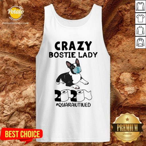 Perfect Crazy Bostie Lady 2020 Quarantined Tank Top - Design By Potatotees.com