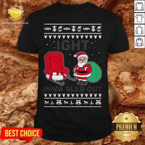 Santa Claus Ight Imma Sled Out Christmas Shirt - Design By Potatotees.com