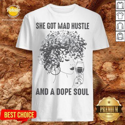 She Got Mad Hustle And A Dope Soul Shirt - Design By Potatotees.com