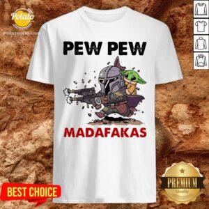 The Mandalorian Baby Yoda Pew Pew Madafakas Shirt