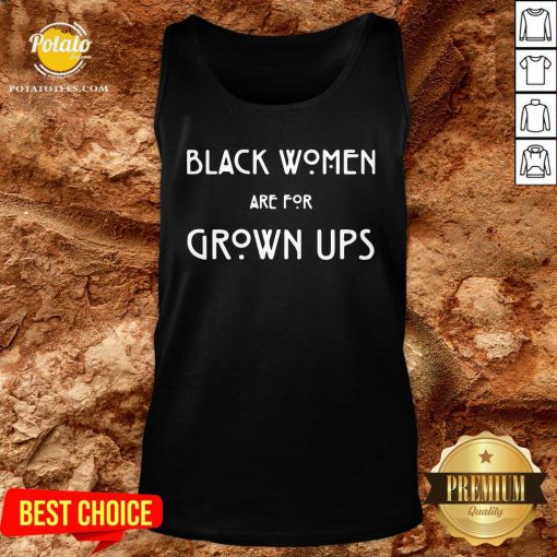 Top Black Women Are For Grown Ups Tank Top - Design By Potatotees.com