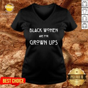 Top Black Women Are For Grown Ups V-neck - Design By Potatotees.com