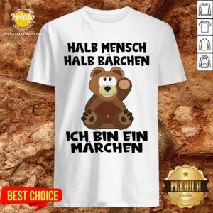 Top Halb Mensch Halb Bärchen Bin Ein Märchen Shirt - Design By Potatotees.com