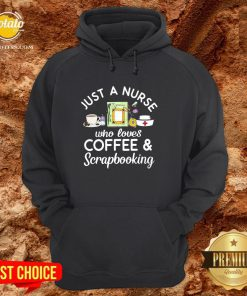Top Just A Nurse Who Loves Coffee Scrapbooking Hoodie - Design By Potatotees.com