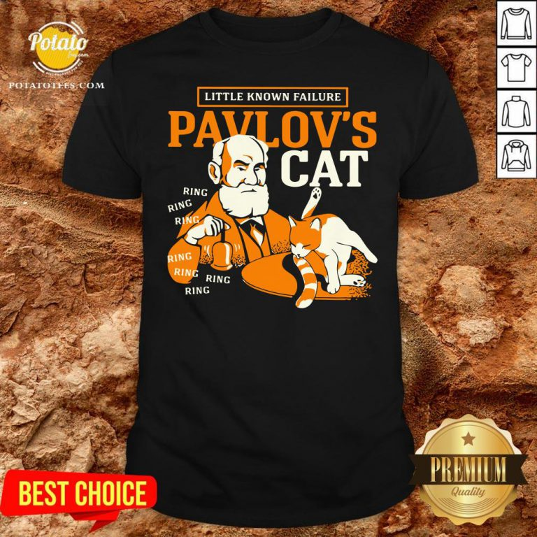 Top Little Known Failure Pavlov's Cat Ring Ring Ring Ring Shirt - Design By Potatotees.com
