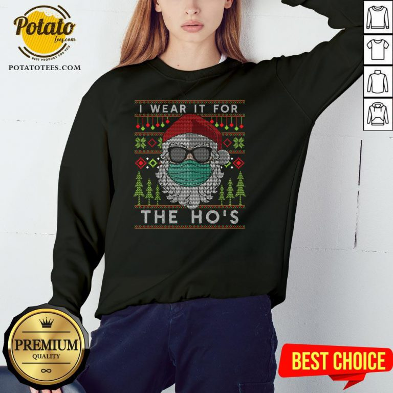 Top Santa Claus Face Mask I Wear It For The Ho's Ugly Christmas 2020 Sweatshirt - Design By Potatotees.com
