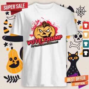 Vote Trump For 4 More Years Of Halloween Shirt