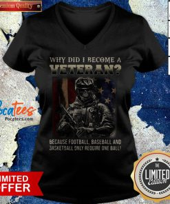 Why Did I Become A Veteran Because Football Baseball And Basketball Only Require One Ball V-neck - Design By Potatotees.com