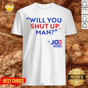 Will You Shut Up Man Joe 2020 Shirt